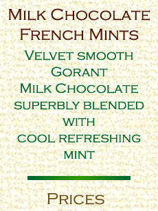 Milk chocolate french mints. Velvet smooth Gorant milk chocolate blended with mint.