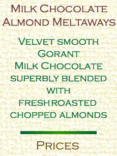 Milk chocolate meltaways. Velvet smoth milk chocolate superbly blended with roasted chopped almonds.