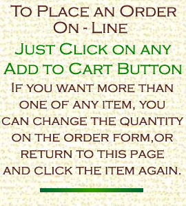 To place an order on line, just click on ant add to cart button. You can change the quantity on the order form, or return to this page and click the add to cart button again.